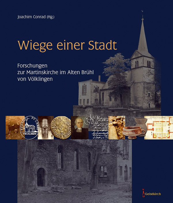 """Das Buch """"Wiege einer Stadt"""" bündelt die Forschungsergebnisse der Grabungskampagnen an der Martinskirche Völklingen."""